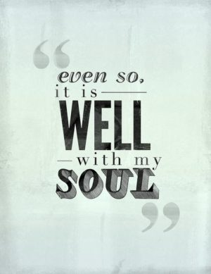 Even so, it is well with my soul